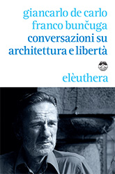 An Anarchic Take on Architecture, Space and Education – Giancarlo De Carlo and Franco Bunčuga's Conversazioni su Architettura e Libertà